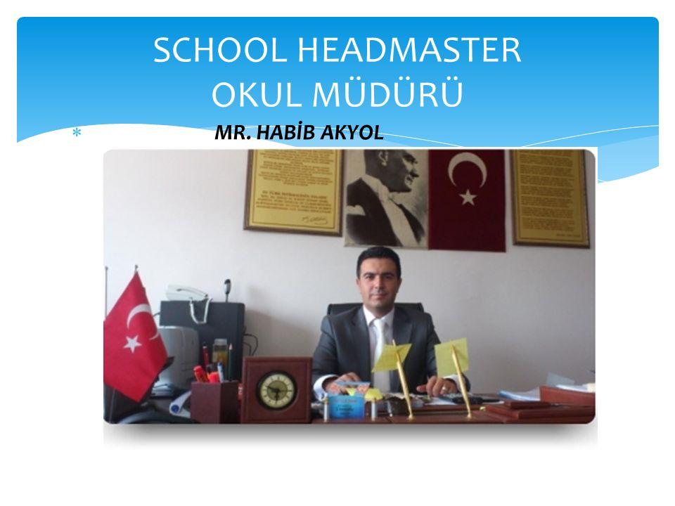  MR. HABİB AKYOL SCHOOL HEADMASTER OKUL MÜDÜRÜ
