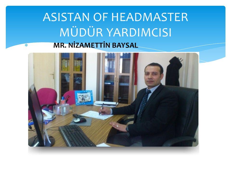 MR. NİZAMETTİN BAYSAL ASISTAN OF HEADMASTER MÜDÜR YARDIMCISI