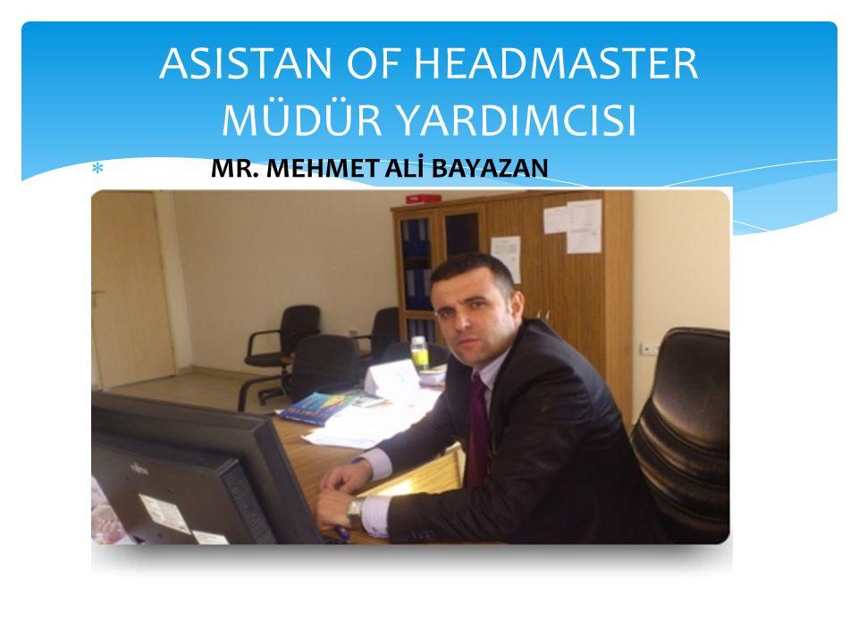  MR. MEHMET ALİ BAYAZAN ASISTAN OF HEADMASTER MÜDÜR YARDIMCISI