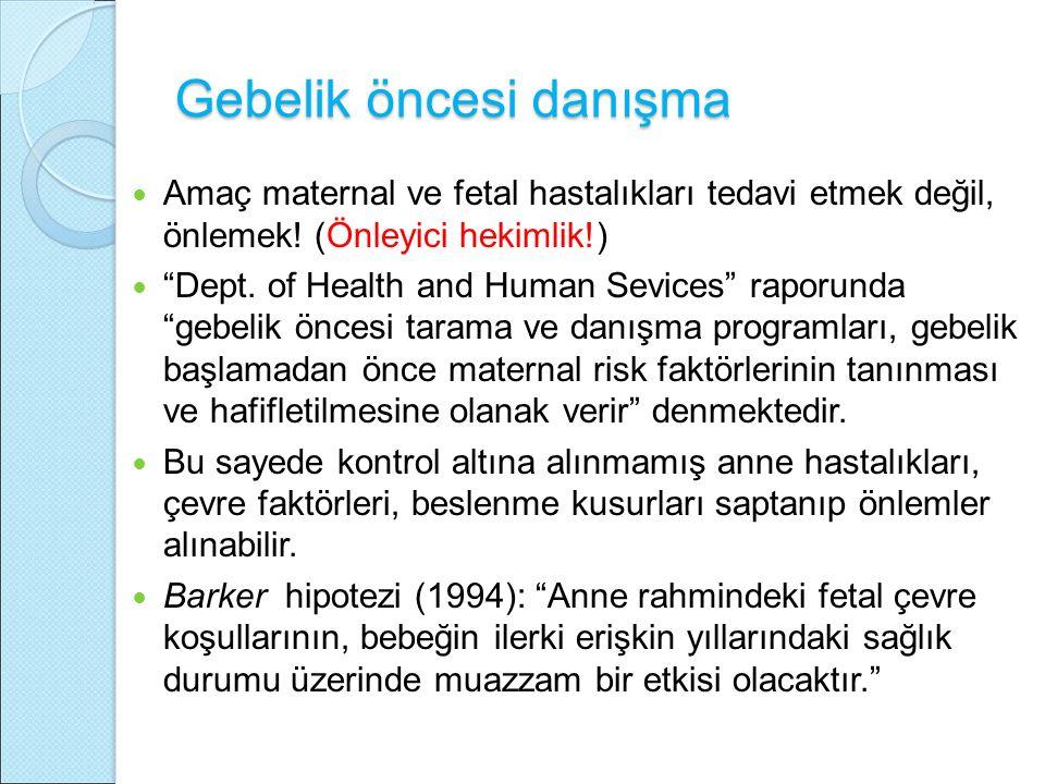 Gebelik öncesi danışma Amaç maternal ve fetal hastalıkları tedavi etmek değil, önlemek.