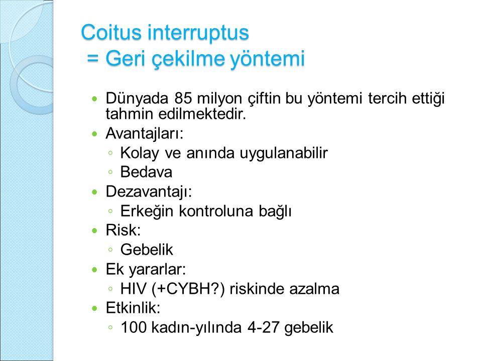 Coitus interruptus = Geri çekilme yöntemi Dünyada 85 milyon çiftin bu yöntemi tercih ettiği tahmin edilmektedir. Avantajları: ◦ Kolay ve anında uygula