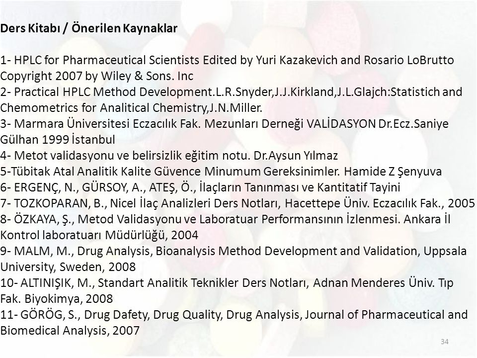 34 Ders Kitabı / Önerilen Kaynaklar 1- HPLC for Pharmaceutical Scientists Edited by Yuri Kazakevich and Rosario LoBrutto Copyright 2007 by Wiley & Son