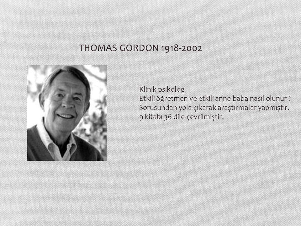 THOMAS GORDON 1918-2002 Klinik psikolog Etkili öğretmen ve etkili anne baba nasıl olunur ? Sorusundan yola çıkarak araştırmalar yapmıştır. 9 kitabı 36