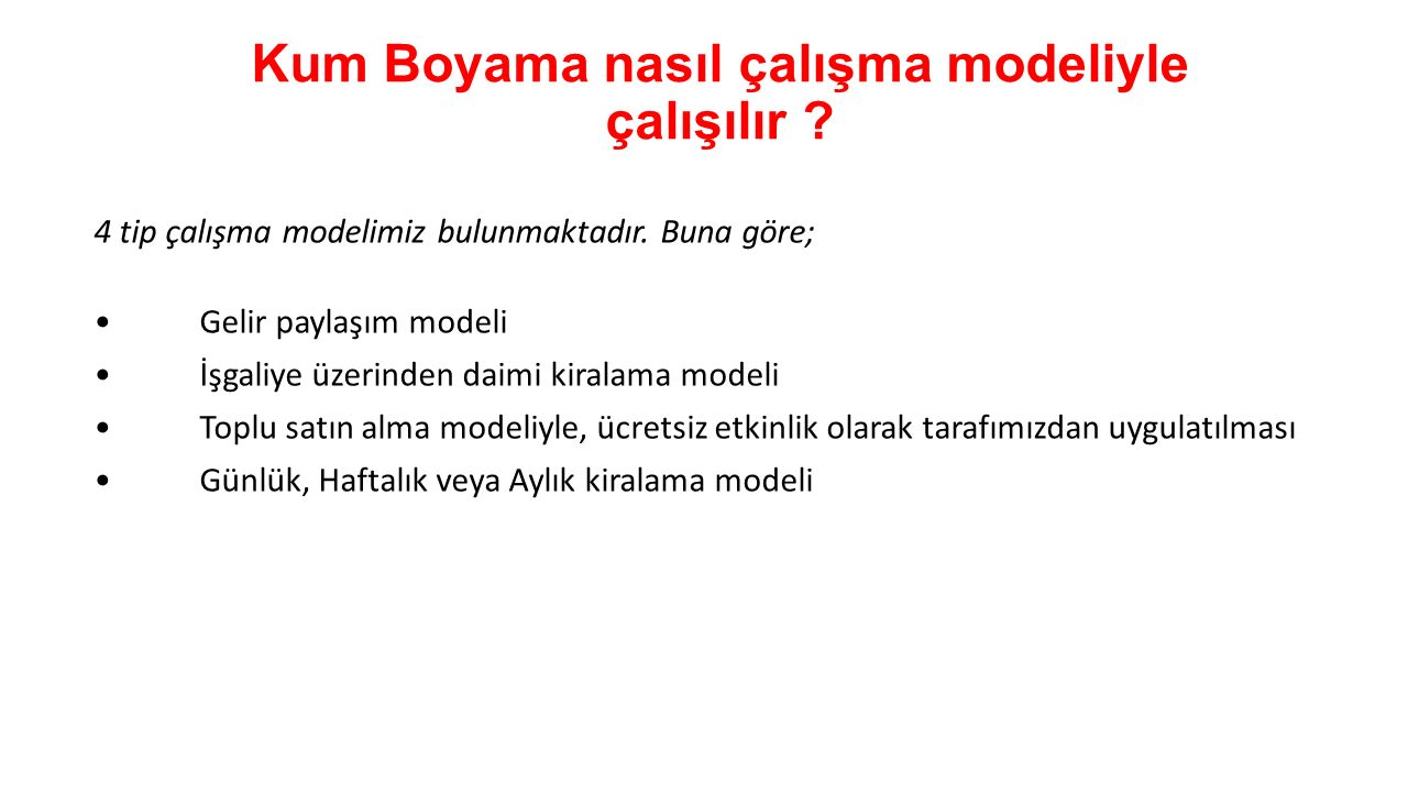 Kum Boyama nasıl çalışma modeliyle çalışılır ? 4 tip çalışma modelimiz bulunmaktadır. Buna göre; Gelir paylaşım modeli İşgaliye üzerinden daimi kirala