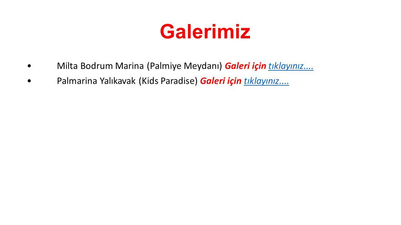 Galerimiz Milta Bodrum Marina (Palmiye Meydanı) Galeri için tıklayınız....tıklayınız.... Palmarina Yalıkavak (Kids Paradise) Galeri için tıklayınız...