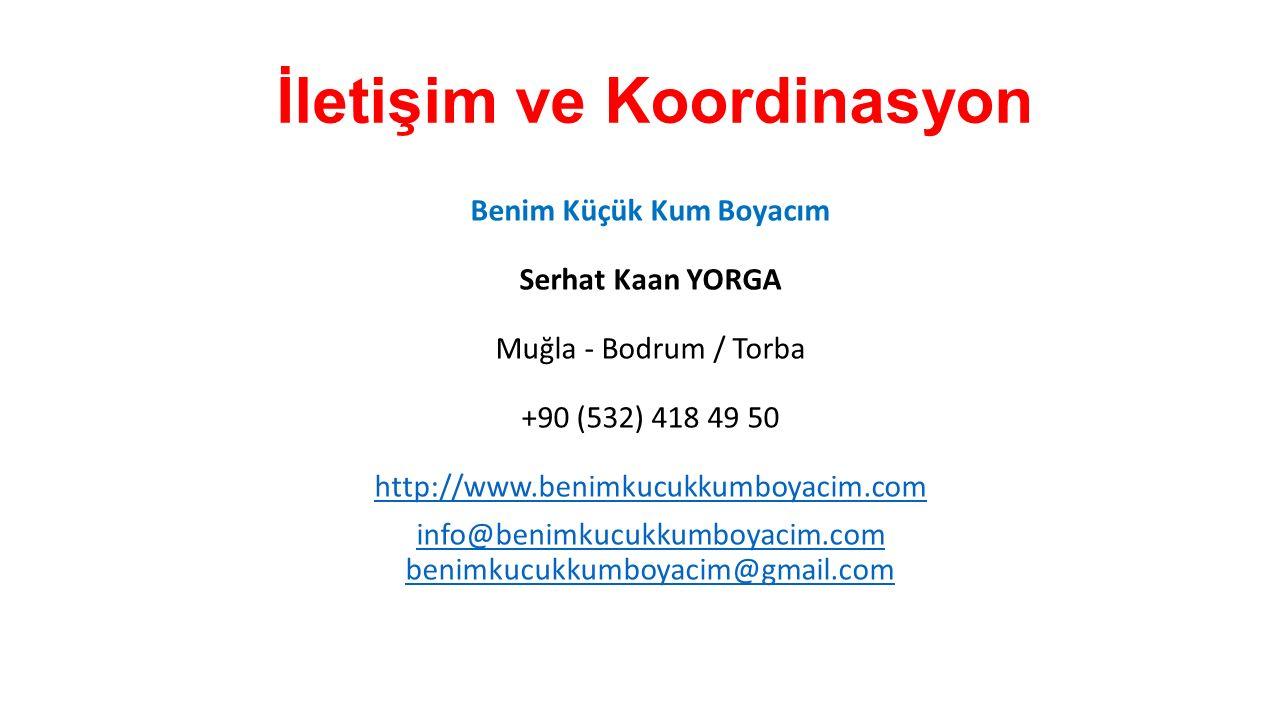 İletişim ve Koordinasyon Benim Küçük Kum Boyacım Serhat Kaan YORGA Muğla - Bodrum / Torba +90 (532) 418 49 50 http://www.benimkucukkumboyacim.com http