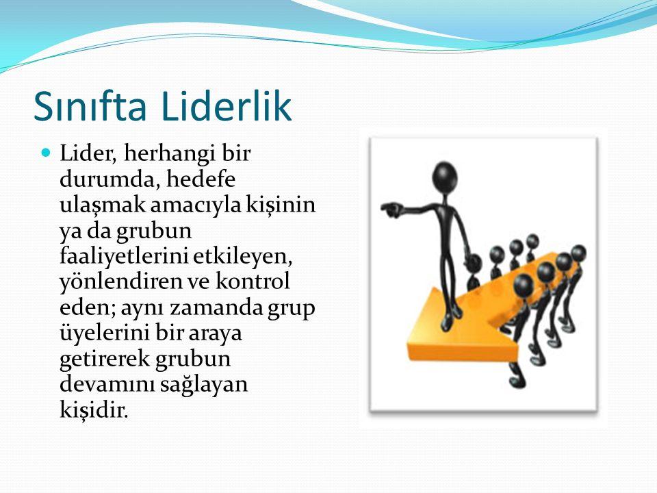 Sınıfta Liderlik Lider, herhangi bir durumda, hedefe ulaşmak amacıyla kişinin ya da grubun faaliyetlerini etkileyen, yönlendiren ve kontrol eden; aynı