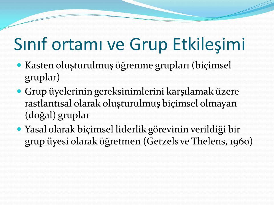 Sınıf ortamı ve Grup Etkileşimi Kasten oluşturulmuş öğrenme grupları (biçimsel gruplar) Grup üyelerinin gereksinimlerini karşılamak üzere rastlantısal