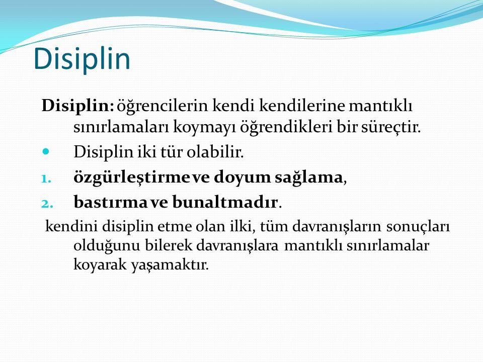 Disiplin Disiplin: öğrencilerin kendi kendilerine mantıklı sınırlamaları koymayı öğrendikleri bir süreçtir. Disiplin iki tür olabilir. 1. özgürleştirm