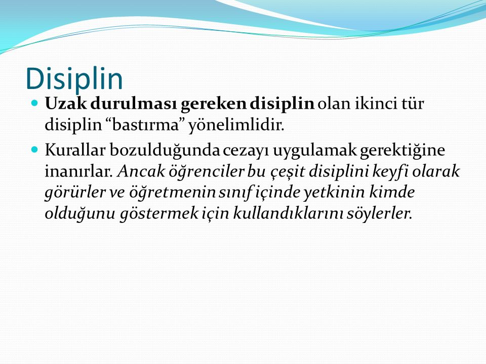"""Disiplin Uzak durulması gereken disiplin olan ikinci tür disiplin """"bastırma"""" yönelimlidir. Kurallar bozulduğunda cezayı uygulamak gerektiğine inanırla"""