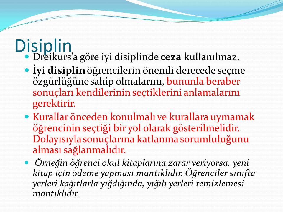 Disiplin Dreikurs'a göre iyi disiplinde ceza kullanılmaz. İyi disiplin öğrencilerin önemli derecede seçme özgürlüğüne sahip olmalarını, bununla berabe