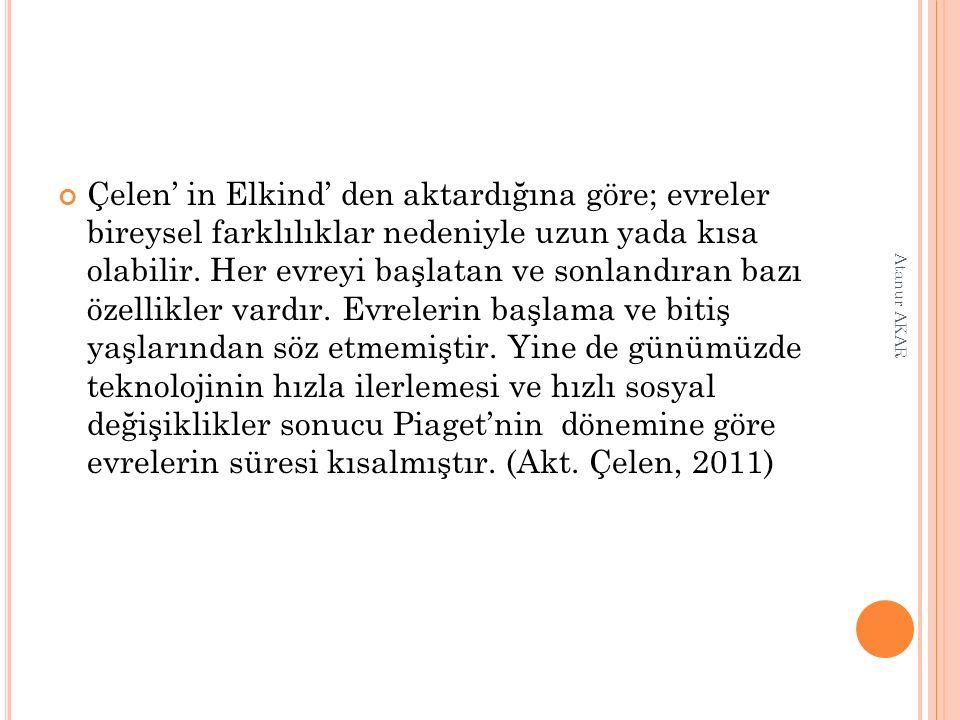 Çelen' in Elkind' den aktardığına göre; evreler bireysel farklılıklar nedeniyle uzun yada kısa olabilir.