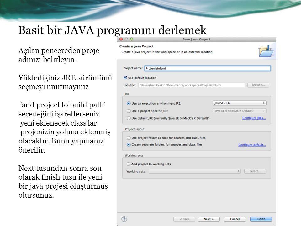 Basit bir JAVA programını derlemek Açılan pencereden proje adınızı belirleyin. Yüklediğiniz JRE sürümünü seçmeyi unutmayınız. 'add project to build pa