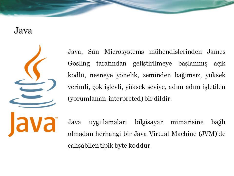 Java Java, Sun Microsystems mühendislerinden James Gosling tarafından geliştirilmeye başlanmış açık kodlu, nesneye yönelik, zeminden bağımsız, yüksek