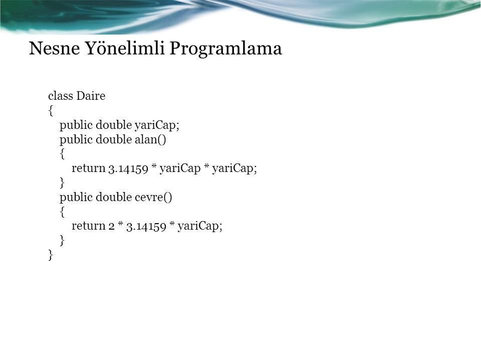 Nesne Yönelimli Programlama class Daire { public double yariCap; public double alan() { return 3.14159 * yariCap * yariCap; } public double cevre() {