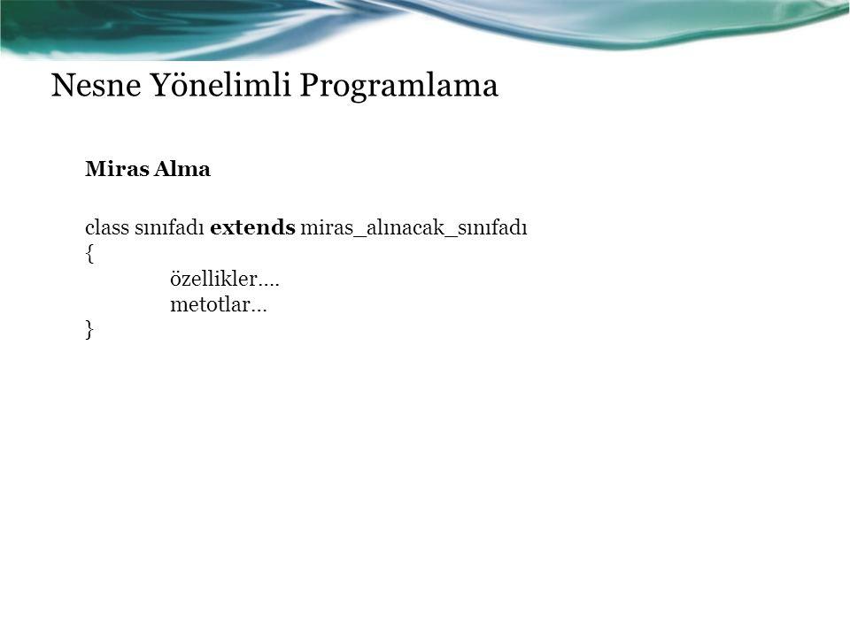 Nesne Yönelimli Programlama Miras Alma class sınıfadı extends miras_alınacak_sınıfadı { özellikler…. metotlar… }