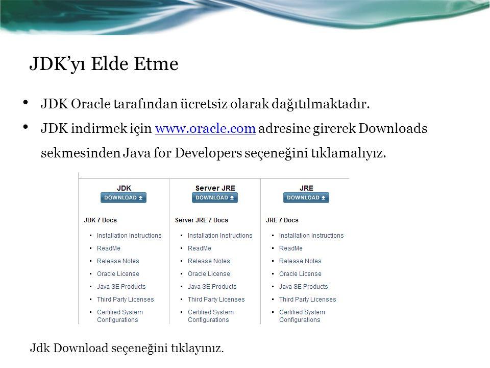JDK'yı Elde Etme JDK Oracle tarafından ücretsiz olarak dağıtılmaktadır. JDK indirmek için www.oracle.com adresine girerek Downloads sekmesinden Java f