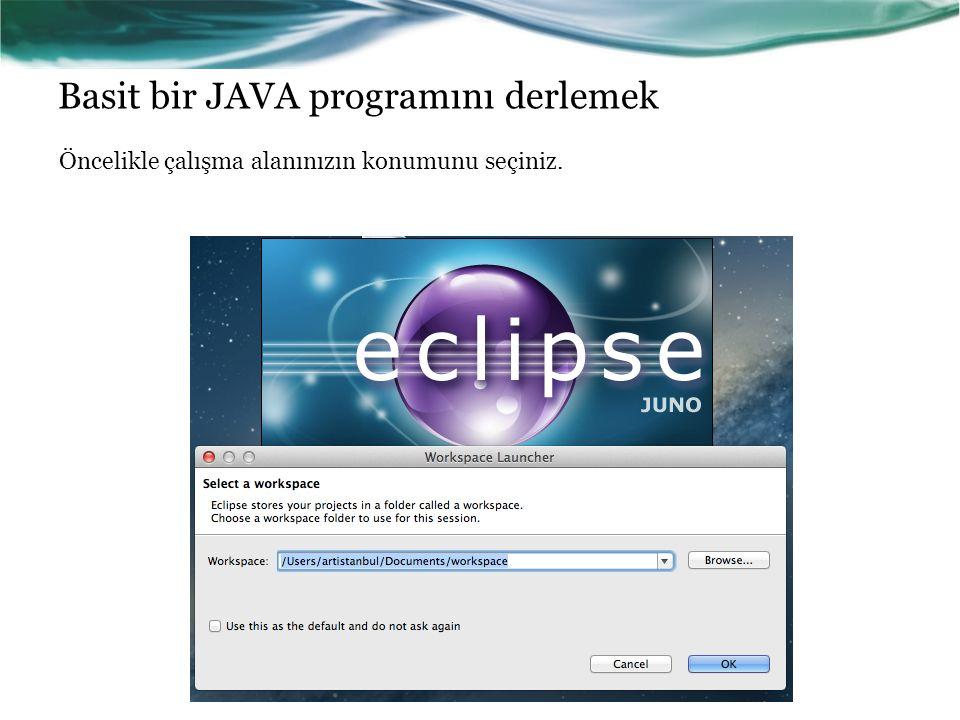 Basit bir JAVA programını derlemek Yeni bir proje açmak için File > New > Java Project seçeneğini seçiniz.
