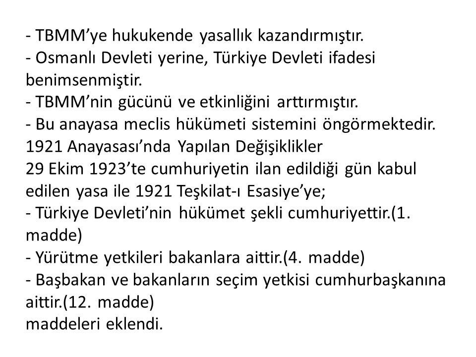 - TBMM'ye hukukende yasallık kazandırmıştır. - Osmanlı Devleti yerine, Türkiye Devleti ifadesi benimsenmiştir. - TBMM'nin gücünü ve etkinliğini arttır