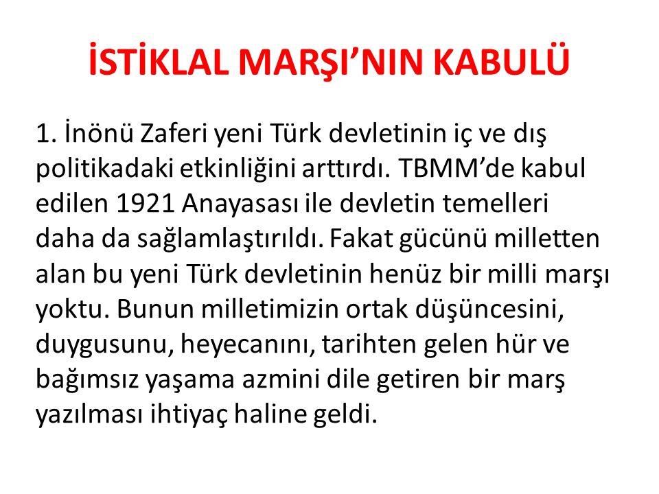 İSTİKLAL MARŞI'NIN KABULÜ 1. İnönü Zaferi yeni Türk devletinin iç ve dış politikadaki etkinliğini arttırdı. TBMM'de kabul edilen 1921 Anayasası ile de