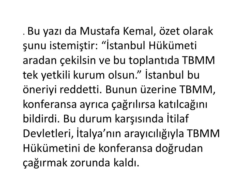 """. Bu yazı da Mustafa Kemal, özet olarak şunu istemiştir: """"İstanbul Hükümeti aradan çekilsin ve bu toplantıda TBMM tek yetkili kurum olsun."""" İstanbul b"""