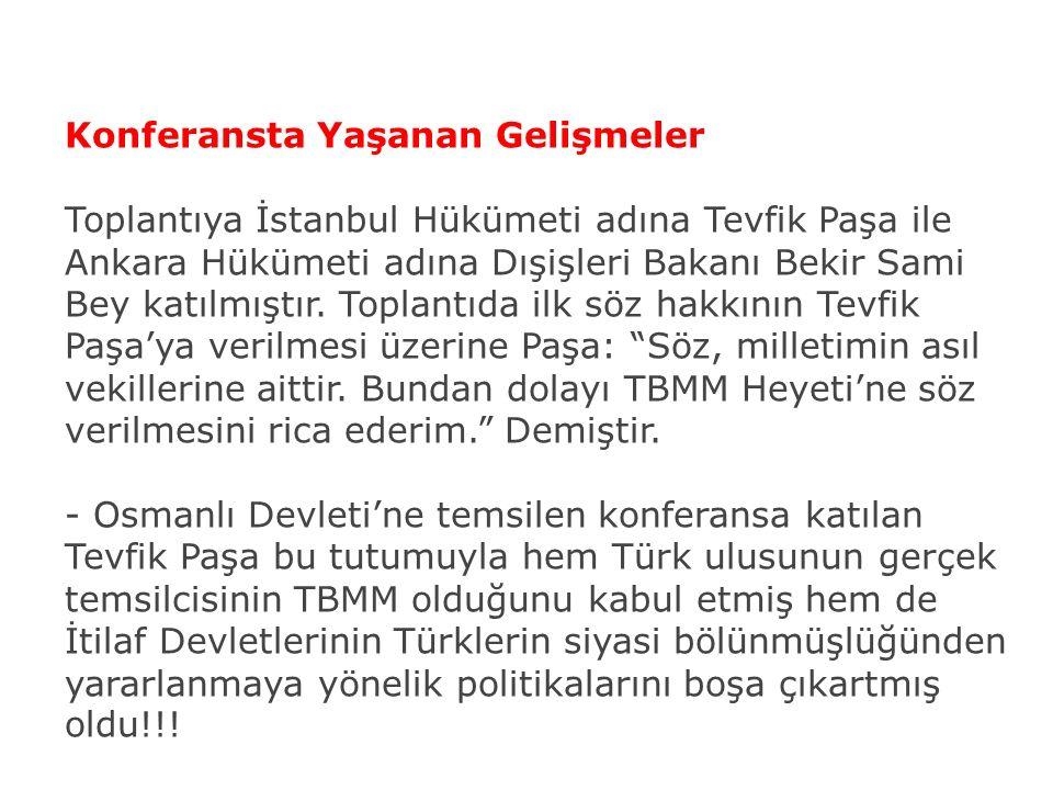 Konferansta Yaşanan Gelişmeler Toplantıya İstanbul Hükümeti adına Tevfik Paşa ile Ankara Hükümeti adına Dışişleri Bakanı Bekir Sami Bey katılmıştır. T