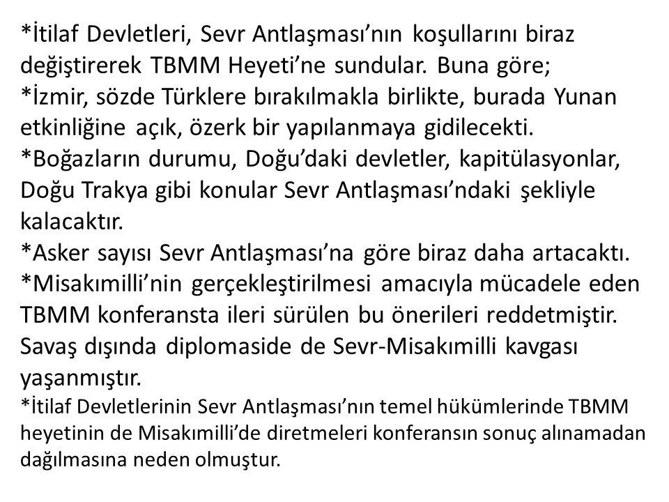 *İtilaf Devletleri, Sevr Antlaşması'nın koşullarını biraz değiştirerek TBMM Heyeti'ne sundular. Buna göre; *İzmir, sözde Türklere bırakılmakla birlikt