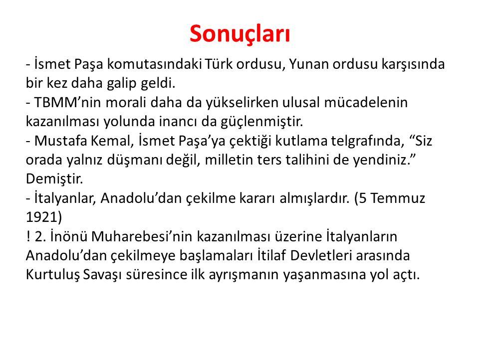 Sonuçları - İsmet Paşa komutasındaki Türk ordusu, Yunan ordusu karşısında bir kez daha galip geldi. - TBMM'nin morali daha da yükselirken ulusal mücad