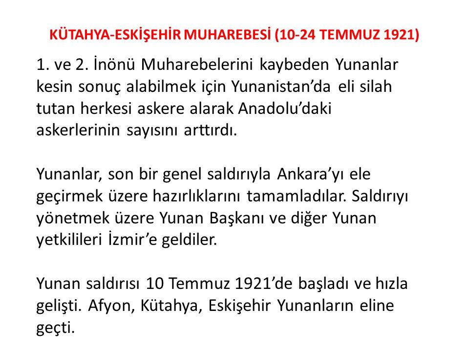 KÜTAHYA-ESKİŞEHİR MUHAREBESİ (10-24 TEMMUZ 1921) 1. ve 2. İnönü Muharebelerini kaybeden Yunanlar kesin sonuç alabilmek için Yunanistan'da eli silah tu