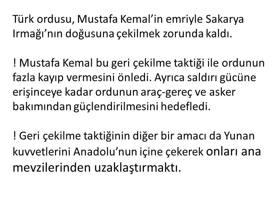 Türk ordusu, Mustafa Kemal'in emriyle Sakarya Irmağı'nın doğusuna çekilmek zorunda kaldı. ! Mustafa Kemal bu geri çekilme taktiği ile ordunun fazla ka