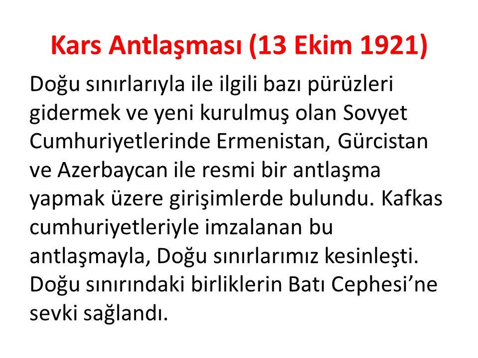 Kars Antlaşması (13 Ekim 1921) Doğu sınırlarıyla ile ilgili bazı pürüzleri gidermek ve yeni kurulmuş olan Sovyet Cumhuriyetlerinde Ermenistan, Gürcist