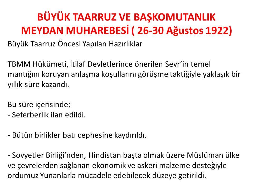 BÜYÜK TAARRUZ VE BAŞKOMUTANLIK MEYDAN MUHAREBESİ ( 26-30 Ağustos 1922) Büyük Taarruz Öncesi Yapılan Hazırlıklar TBMM Hükümeti, İtilaf Devletlerince ön