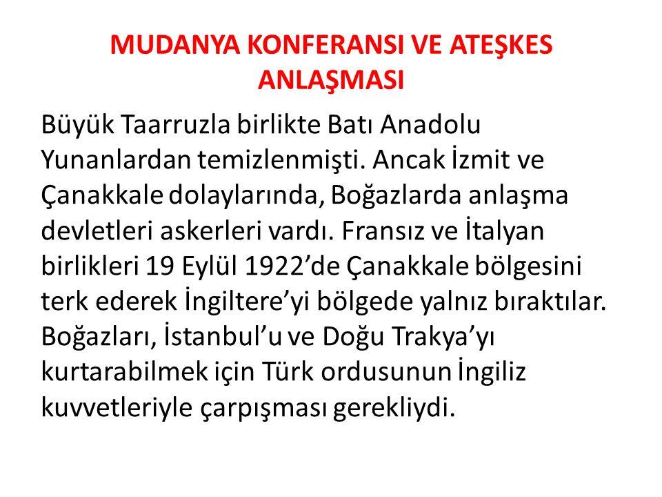 MUDANYA KONFERANSI VE ATEŞKES ANLAŞMASI Büyük Taarruzla birlikte Batı Anadolu Yunanlardan temizlenmişti. Ancak İzmit ve Çanakkale dolaylarında, Boğazl