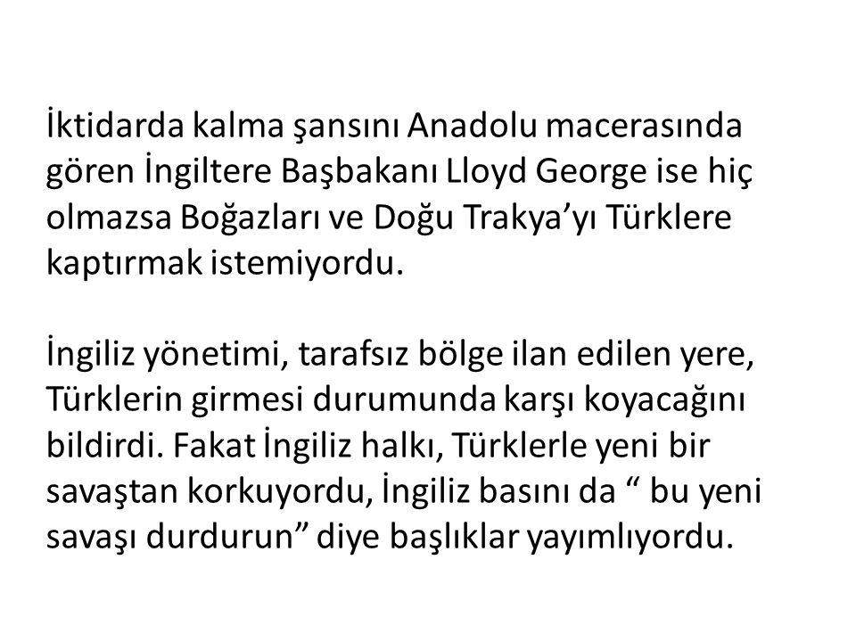 İktidarda kalma şansını Anadolu macerasında gören İngiltere Başbakanı Lloyd George ise hiç olmazsa Boğazları ve Doğu Trakya'yı Türklere kaptırmak iste