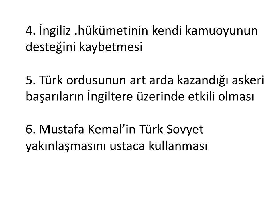 4. İngiliz.hükümetinin kendi kamuoyunun desteğini kaybetmesi 5. Türk ordusunun art arda kazandığı askeri başarıların İngiltere üzerinde etkili olması