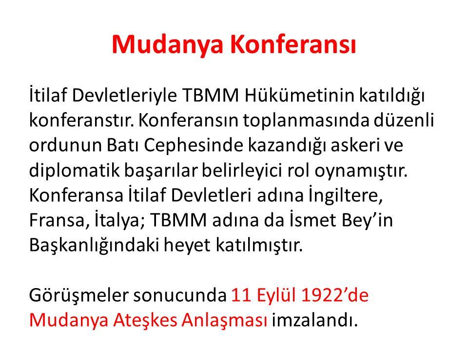 Mudanya Konferansı İtilaf Devletleriyle TBMM Hükümetinin katıldığı konferanstır. Konferansın toplanmasında düzenli ordunun Batı Cephesinde kazandığı a