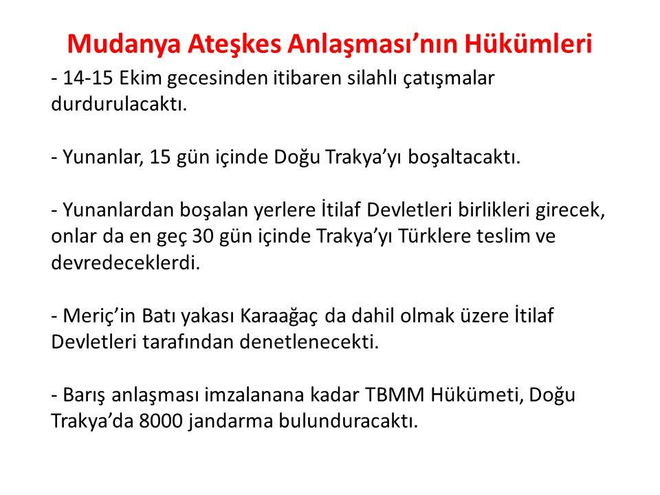 Mudanya Ateşkes Anlaşması'nın Hükümleri - 14-15 Ekim gecesinden itibaren silahlı çatışmalar durdurulacaktı. - Yunanlar, 15 gün içinde Doğu Trakya'yı b