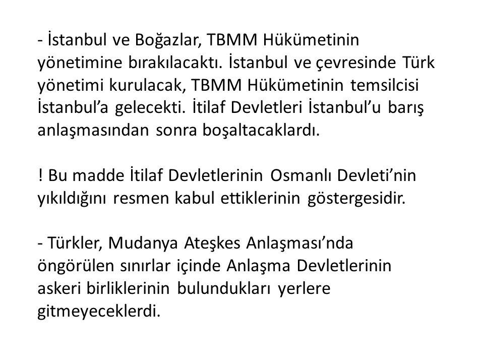 - İstanbul ve Boğazlar, TBMM Hükümetinin yönetimine bırakılacaktı. İstanbul ve çevresinde Türk yönetimi kurulacak, TBMM Hükümetinin temsilcisi İstanbu