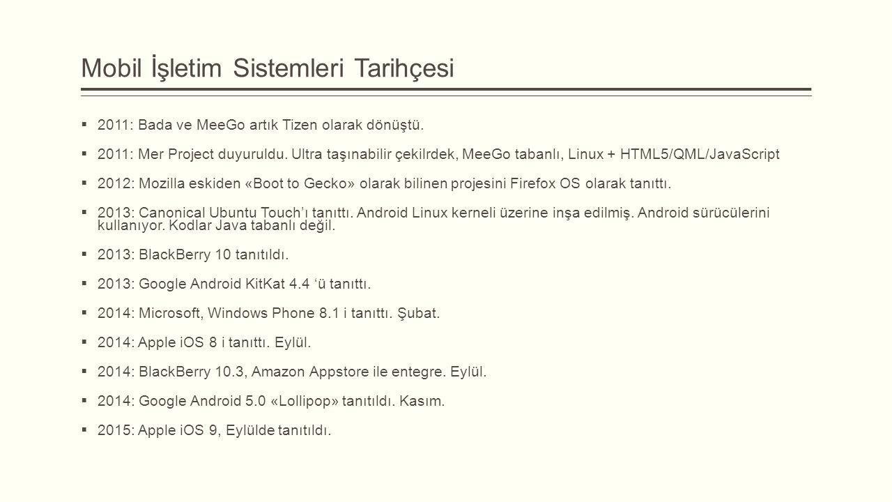 Mobil İşletim Sistemleri Tarihçesi  2011: Bada ve MeeGo artık Tizen olarak dönüştü.  2011: Mer Project duyuruldu. Ultra taşınabilir çekilrdek, MeeGo