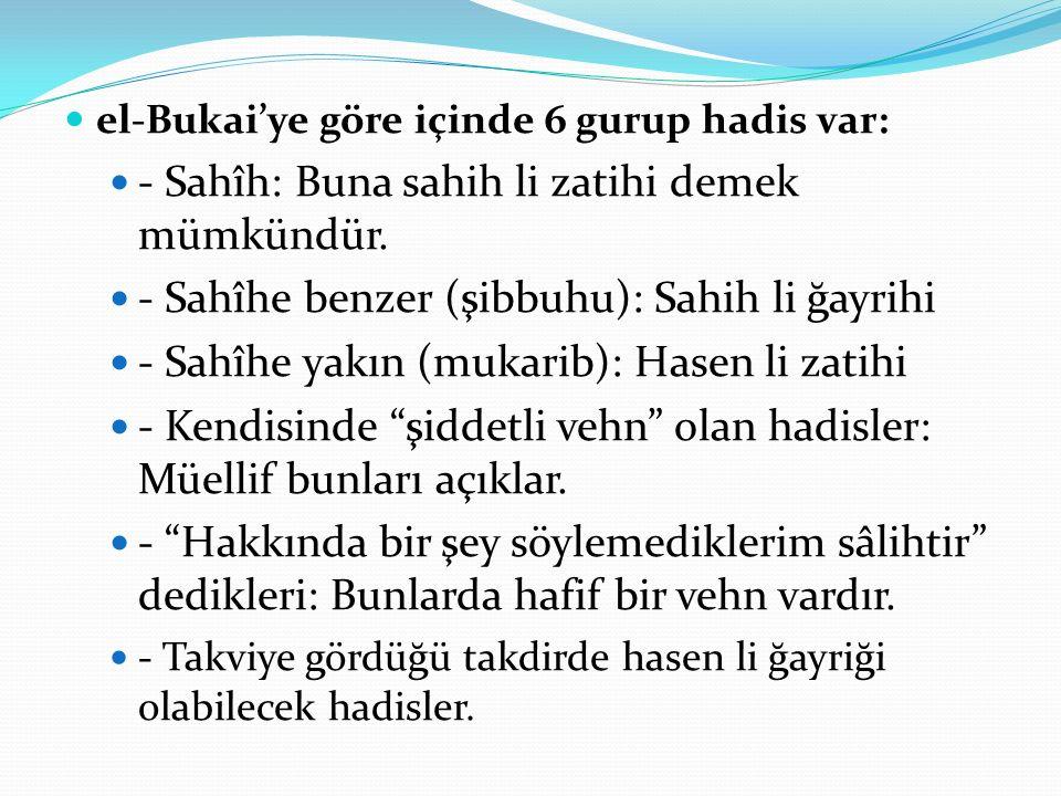 el-Bukai'ye göre içinde 6 gurup hadis var: - Sahîh: Buna sahih li zatihi demek mümkündür.