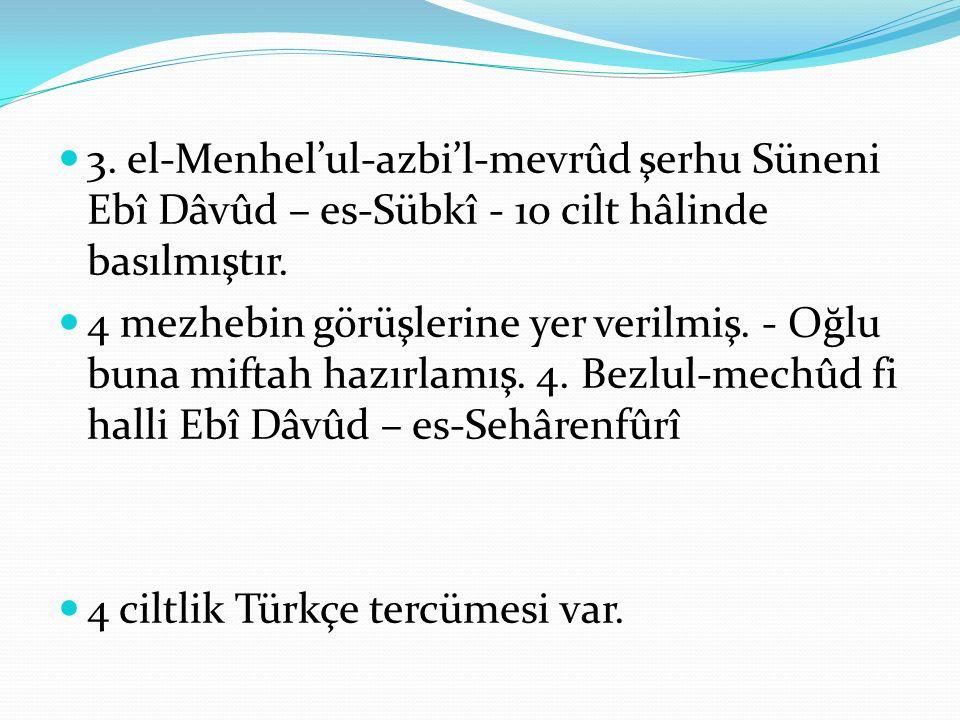3.el-Menhel'ul-azbi'l-mevrûd şerhu Süneni Ebî Dâvûd – es-Sübkî - 10 cilt hâlinde basılmıştır.