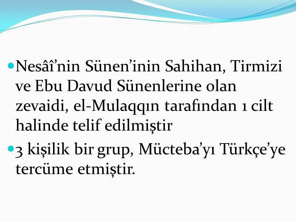 Nesâî'nin Sünen'inin Sahihan, Tirmizi ve Ebu Davud Sünenlerine olan zevaidi, el-Mulaqqın tarafından 1 cilt halinde telif edilmiştir 3 kişilik bir grup, Mücteba'yı Türkçe'ye tercüme etmiştir.