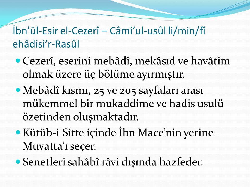 İbn'ül-Esir el-Cezerî – Câmi'ul-usûl li/min/fî ehâdisi'r-Rasûl Cezerî, eserini mebâdî, mekâsıd ve havâtim olmak üzere üç bölüme ayırmıştır.