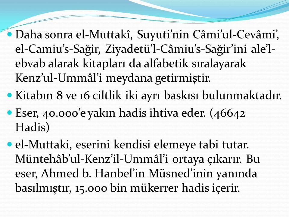 Daha sonra el-Muttakî, Suyuti'nin Câmi'ul-Cevâmi', el-Camiu's-Sağir, Ziyadetü'l-Câmiu's-Sağir'ini ale'l- ebvab alarak kitapları da alfabetik sıralayarak Kenz'ul-Ummâl'i meydana getirmiştir.