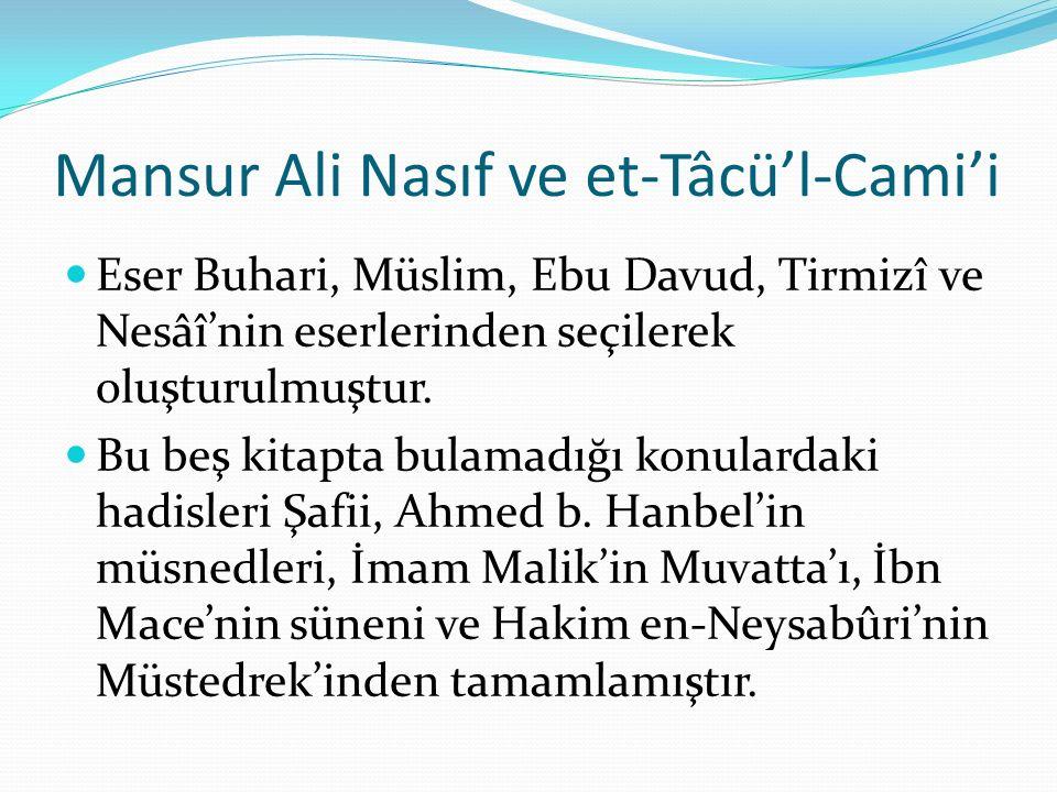 Mansur Ali Nasıf ve et-Tâcü'l-Cami'i Eser Buhari, Müslim, Ebu Davud, Tirmizî ve Nesâî'nin eserlerinden seçilerek oluşturulmuştur.
