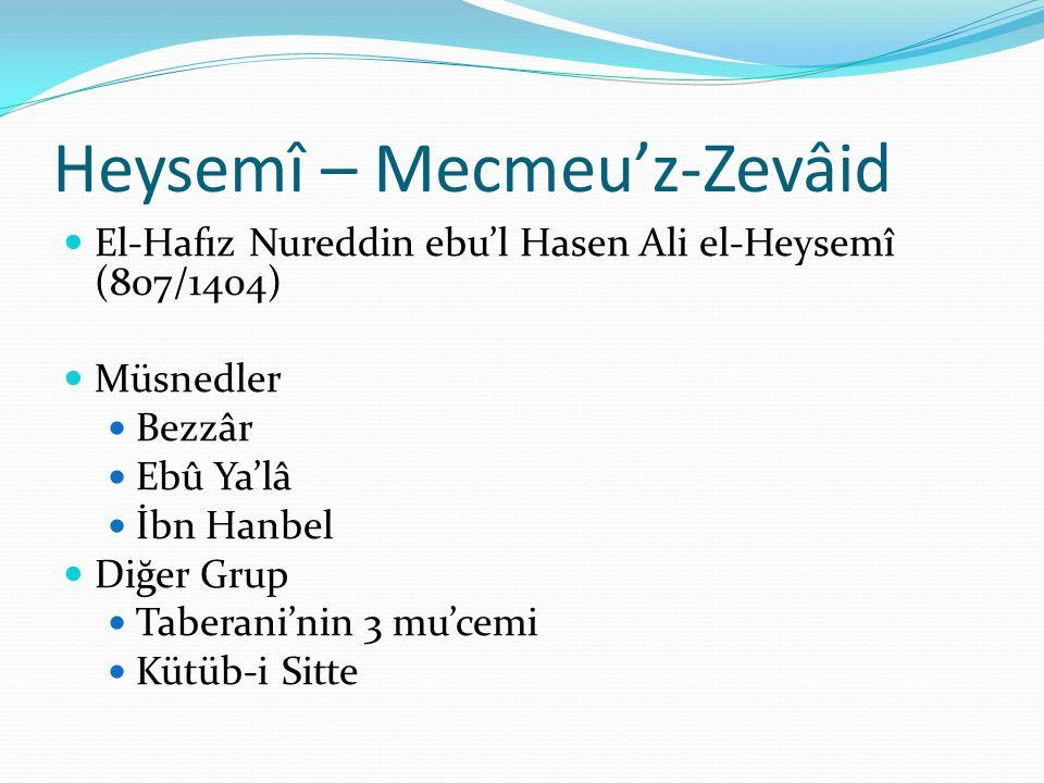 Heysemî – Mecmeu'z-Zevâid El-Hafız Nureddin ebu'l Hasen Ali el-Heysemî (807/1404) Müsnedler Bezzâr Ebû Ya'lâ İbn Hanbel Diğer Grup Taberani'nin 3 mu'cemi Kütüb-i Sitte