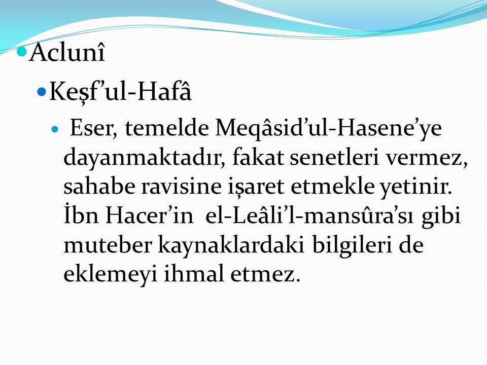 Aclunî Keşf'ul-Hafâ Eser, temelde Meqâsid'ul-Hasene'ye dayanmaktadır, fakat senetleri vermez, sahabe ravisine işaret etmekle yetinir.