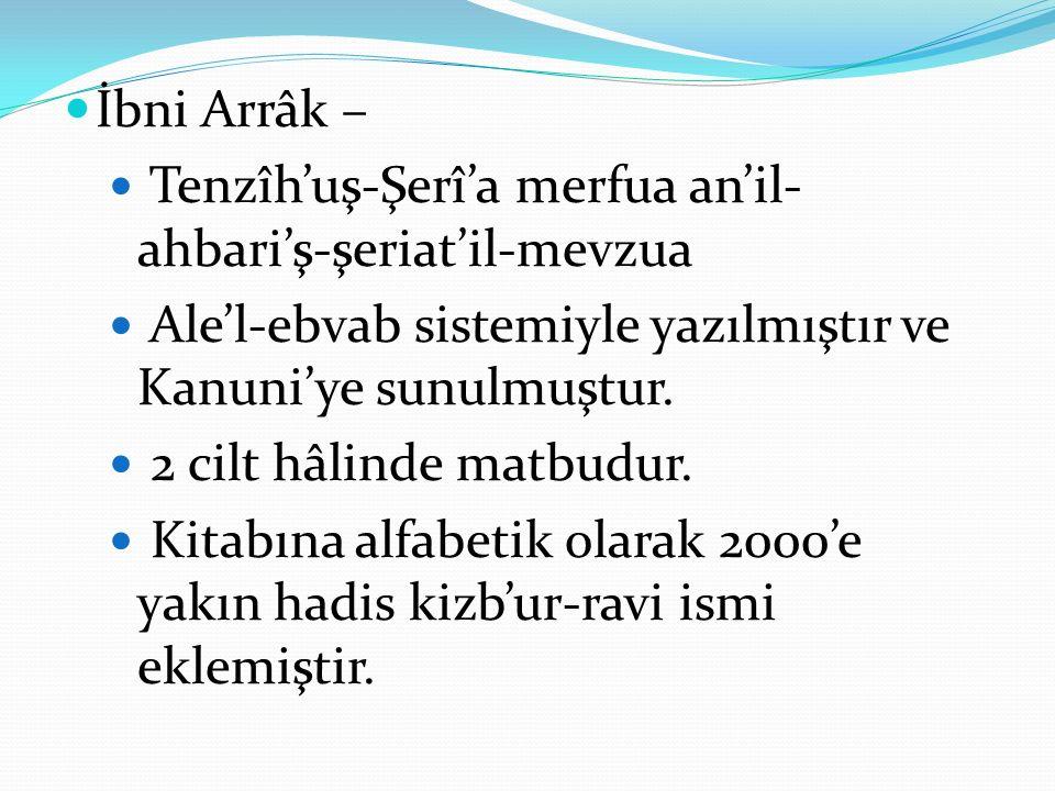 İbni Arrâk – Tenzîh'uş-Şerî'a merfua an'il- ahbari'ş-şeriat'il-mevzua Ale'l-ebvab sistemiyle yazılmıştır ve Kanuni'ye sunulmuştur.