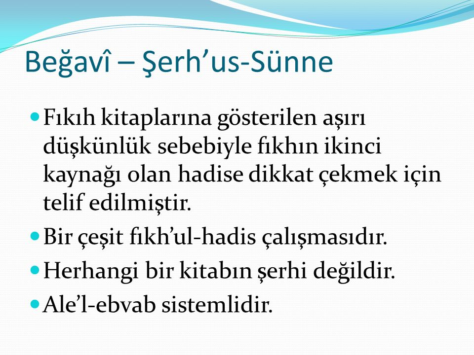 Beğavî – Şerh'us-Sünne Fıkıh kitaplarına gösterilen aşırı düşkünlük sebebiyle fıkhın ikinci kaynağı olan hadise dikkat çekmek için telif edilmiştir.