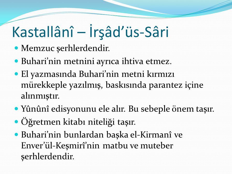 Kastallânî – İrşâd'üs-Sâri Memzuc şerhlerdendir.Buhari'nin metnini ayrıca ihtiva etmez.